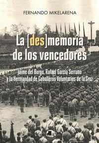 [des]memoria De Los Vencedores, La - Jaime Del Burgo, Rafael Garcia Serrano Y La Hermandad De Caballeros Voluntarios De La Cruz - Fernando Mikelarena Peña