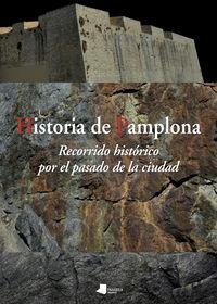 Historia De Pamplona - Recorrido Historico Por El Pasado De La Ciudad - Iñaki Azkona (coord. ) / Roldan Jimeno (coord. )