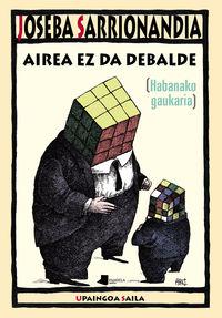 Airea Ez Da Debalde [habanako Gaukaria] - Joseba Sarrionandia