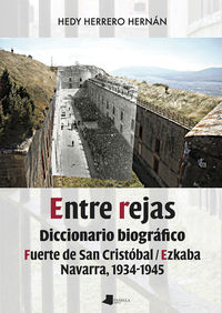 Entre Rejas - Diccionario Biografico. Fuerte De San Cristobal / Ezkaba. Navarra, 1934-1945 - Hedy Herrero Hernan