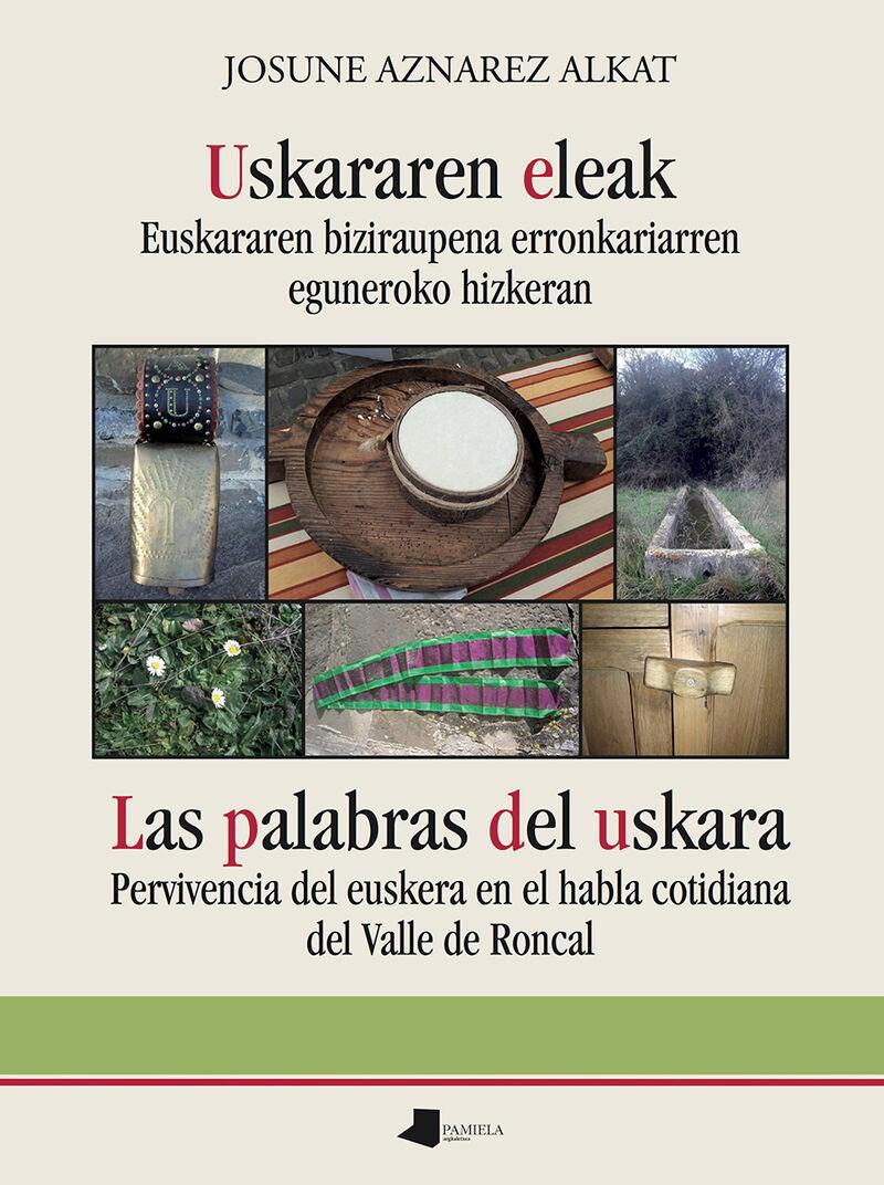 USKARAREN ELEAK - EUSKARAREN BIZIRAUPENA ERRONKARIARREN EGUNEROKO HIZKERAN = LAS PALABRAS DEL USKARA - PERVIVENCIA DEL EUSKERA EN EL HABLA COTIDIANA DEL VALLE DE RONCAL