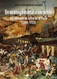 Enemigo Mortal E Invisible, Un - Los Navarros En La Era De La Peste (1348-1723) - Peio J. Monteano Sorbet