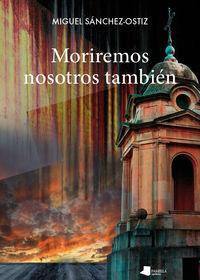 moriremos nosotros tambien - Miguel Sanchez-Ostiz