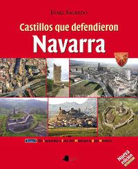 CASTILLOS QUE DEFENDIERON NAVARRA I - DE LAGUARDIA A FOIX, DEL MONCAYO A BAJA NAVARRA