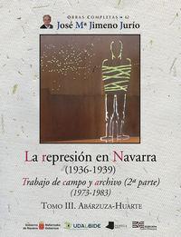 la represion en navarra (1936-1939) tomo iii. abarzuza-huarte - trabajo de campo y archivo (2ª parte) (1973-1983) - Jose Maria Jimeno Jurio