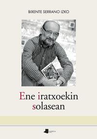 ene iratxoekin solasean (atzera begirako egunkaria, 1990-1998) - Bixente Serrano Izko