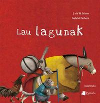lau lagunak - Jacob Grimm / Wilhelm Grimm / Gabriel Pacheco (il. )