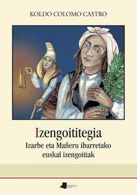 izengoititegia - izarbe eta mañeru ibarretako euskal izengoitiak - Koldo Colomo Castro