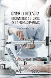 DOMINAR LA INFORMATICA - FUNCIONALIDADES Y RECURSOS DE LOS SISTEMAS OPERATIVOS