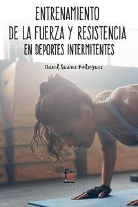 Entrenamiento De La Fuerza Y La Resistencia En Deportes Intermitentes - David Suarez Rodriguez