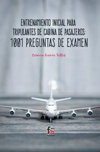 ENTRENAMIENTO INICIAL PARA TRIPULANTE DE CABINA DE PASAJEROS - 1001 PREGUNTAS DE EXAMEN