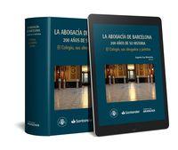 ABOGACIA DE BARCELONA, LA - 200 AÑOS DE SU HISTORIA - EL COLEGIO, SUS ABOGADOS Y JURISTAS (DUO)