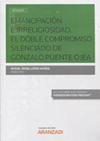 Emancipacion E Irreligiosidad - El Doble Compromiso Silenciado De Gonzalo Puente Ojea (duo) - Miguel Angel Lopez Muñoz