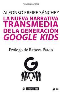 NUEVA NARRATIVA TRANSMEDIA DE LA GENERACION GOOGLE KIDS, LA