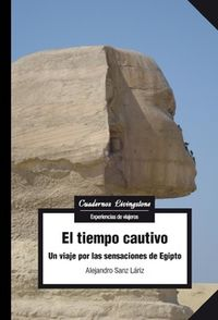 Tiempo Cautivo, El - Un Viaje Por Las Sensaciones De Egipto - Alejandro Sanz Lariz