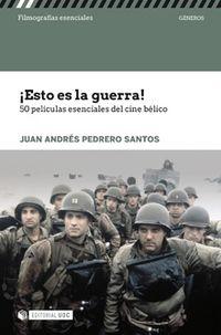 ¡esto Es La Guerra! - 50 Peliculas Esenciales Del Cine Belico - Juan Andres Pedrero Santos