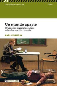 Mundo A Parte - 50 Visiones Cinematograficas Sobre La Creacion Literaria - Raul Cornejo