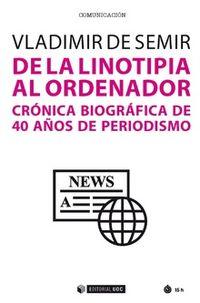 DE LA LINOTIPIA AL ORDENADOR - CRONICA BIOGRAFICA DE 40 AÑOS DE PERIODISMO