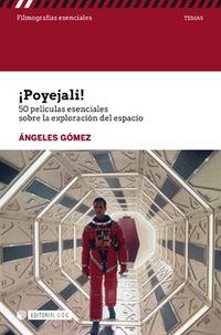 ¡poyejali! - 50 Peliculas Esenciales Sobre La Exploracion Del Espacio - Angeles Gomez