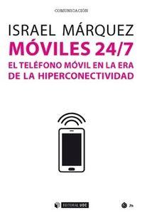 Moviles 24 / 7 - El Telefono Movil En La Era De La Hiperconectividad - Israel Marquez