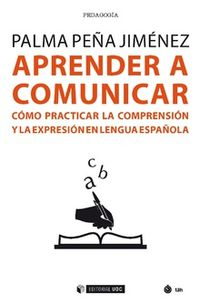 APRENDER A COMUNICAR - COMO PRACTICAR LA COMPRENSION Y LA EXPRESION EN LENGUA ESPAÑOLA