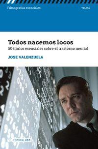 Todos Nacemos Locos - 50 Titulos Esenciales Sobre El Trastorno Mental - Jose Valenzuela