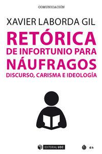 RETORICA DE INFORTUNIO PARA NAUFRAGOS - DISCURSO, CARISMA E IDEOLOGIA