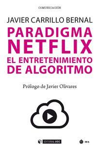 Paradigma Netflix - El Entretenimiento De Algoritmo - Javier Carrillo Bernal