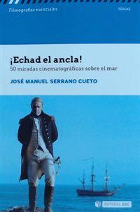 ¡ECHAD EL ANCLA! - 50 MIRADAS CINEMATOGRAFICAS SOBRE EL MAR