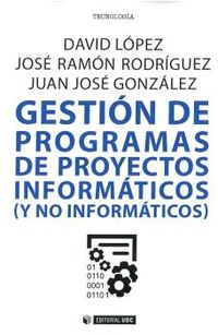 Gestion De Programas De Proyectos Informaticos (y No Informaticos) - David Lopez / Jose Ramon Rodriguez / Juan Jose Gonzalez