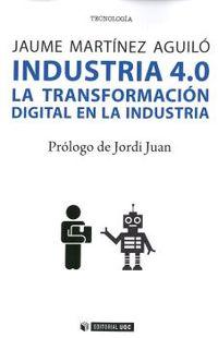 Industria 4.0 - La Tranformacion Digital En La Industria - Jaume Martinez Aguilo
