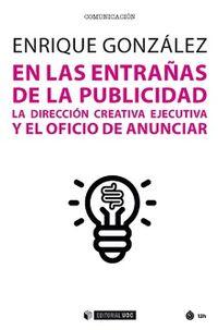 En Las Entrañas De La Publicidad - La Direccion Creativa Ejecutiva Y El Oficio De Anunciar - Enrique Gonzalez