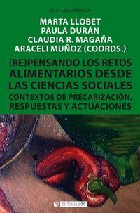 (re) Pensando Los Retos Alimentarios Desde Las Ciencias Sociales - Contexto De Precarizacion, Respuestas Y Actuaciones - Marta Llobet / Paula Duran / [ET AL. ]