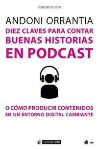 DIEZ CLAVES PARA CONTAR BUENAS HISTORIAS EN PODCAST - O COMO PRODUCIR CONTENIDOS EN UN ENTORNO DIGITAL CAMBIANTE