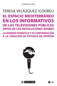 ESPACIO MEDITERRANEO EN LOS INFORMATIVOS DE LAS TELEVISIONES PUBLICAS ANTES DE LAS REVOLUCIONES ARABES, EL - LA AGENDA TEMATICA Y SU CONTRIBUCION A LA CREACION DE ESTADOS DE OPINION