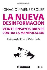 NUEVA DESINFORMACION, LA - VEINTE ENSAYOS BREVES CONTRA LA MANIPULACION