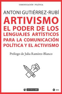 artivismo - el poder de los lenguajes artisticos para la comunicacion politica y el activismo - Antoni Gutierrez-Rubi