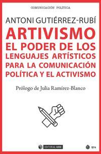 ARTIVISMO - EL PODER DE LOS LENGUAJES ARTISTICOS PARA LA COMUNICACION POLITICA Y EL ACTIVISMO