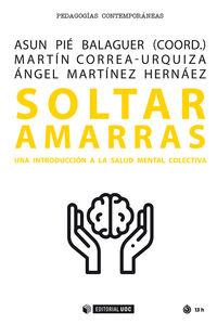 soltar amarras - una introduccion a la salud mental colectiva - Martin Correa-Urquiza / Angel Martinez Hernaez