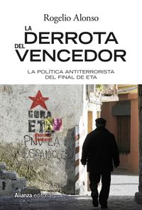 DERROTA DEL VENCEDOR, LA - EL FINAL DEL TERRORISMO DE ETA