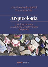 Arqueologia - Una Introduccion Al Estudio De La Materialidad Del Pasado - Alfredo Gonzalez Ruibal / Xurxo Ayan Vila