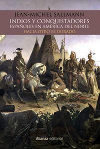 INDIOS Y CONQUISTADORES ESPAÑOLES EN AMERICA DEL NORTE - HACIA OTRO EL DORADO