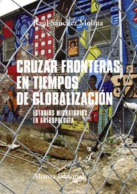 Cruzar Fronteras En Tiempos De Globalizacion - Estudios Migratorios En Antropologia - Raul Sanchez Molina