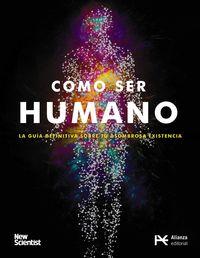 COMO SER HUMANO - LA GUIA DEFINITIVA DE TU ASOMBROSA EXISTENCIA