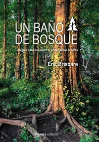 BAÑO DE BOSQUE, UN - UNA GUIA PARA DESCUBRIR EL PODER DE LOS ARBOLES
