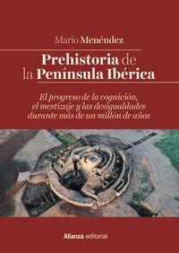 Prehistoria De La Peninsula Iberica - El Progreso De La Cognicion, El Mestizaje Y Las Desigualdades Durante Mas De Un Millon De Años - Mario Menendez