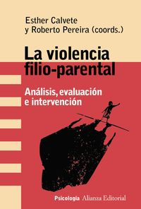 Violencia Filio-Parental, La - Analisis, Evaluacion E Intervencion - Esther Calvete / Roberto Pereira