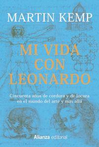 MI VIDA CON LEONARDO - CINCUENTA AÑOS DE CORDURA Y DE LOCURA EN EL MUNDO DEL ARTE Y MAS ALLA