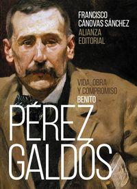 Benito Perez Galdos - Vida, Obra Y Compromiso - Francisco Canovas Sanchez