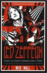 Led Zeppelin - Cuando Los Gigantes Caminaban Sobre La Tierra - Mick Wall